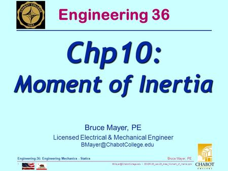 ENGR-36_Lec-26_Area_Moment_of_Inertia.pptx 1 Bruce Mayer, PE Engineering-36: Engineering Mechanics - Statics Bruce Mayer, PE Licensed.