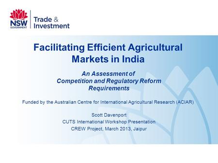 Facilitating Efficient Agricultural Markets in India An Assessment of Competition and Regulatory Reform Requirements Funded by the Australian Centre for.