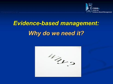 Postgraduate Course Evidence-based management: Why do we need it?