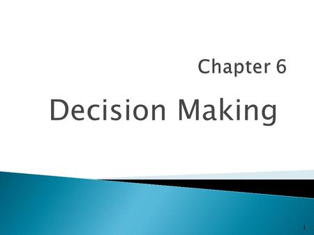 Decision Making 1.  Decision ◦ Making a choice from two or more alternatives  The Decision-Making Process ◦ Identifying a problem and decision criteria.