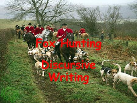 Fox Hunting Discursive Writing. Introduction Every essay should begin with an introduction. In your introduction you should: Begin with an interesting.