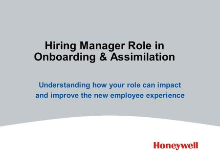 Hiring Manager Role in Onboarding & Assimilation Understanding how your role can impact and improve the new employee experience.
