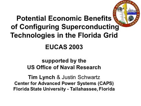 Potential Economic Benefits of Configuring Superconducting Technologies in the Florida Grid EUCAS 2003 supported by the US Office of Naval Research Tim.