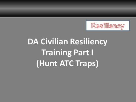 DA Civilian Resiliency Training Part I (Hunt ATC Traps)