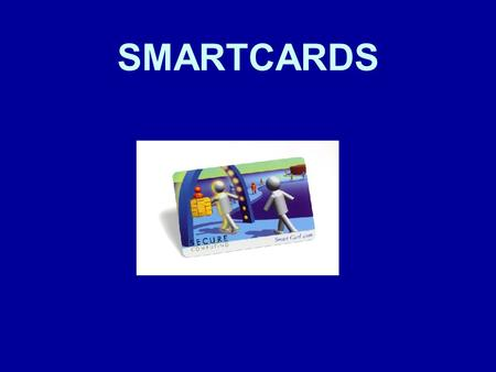 SMARTCARDS. What we'll cover: How does the Smart Card work (layout and operating system)? Security issues for the card holder The present and future of.