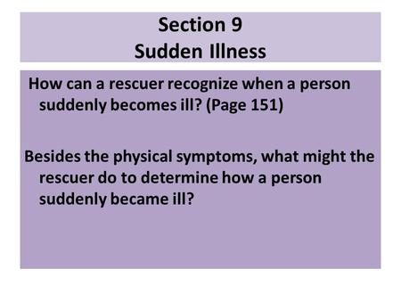 Section 9 Sudden Illness How can a rescuer recognize when a person suddenly becomes ill? (Page 151) Besides the physical symptoms, what might the rescuer.