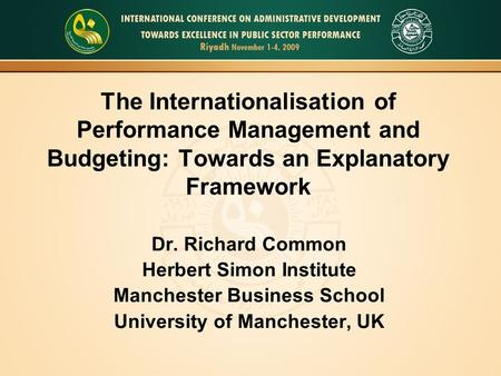 The Internationalisation of Performance Management and Budgeting: Towards an Explanatory Framework Dr. Richard Common Herbert Simon Institute Manchester.