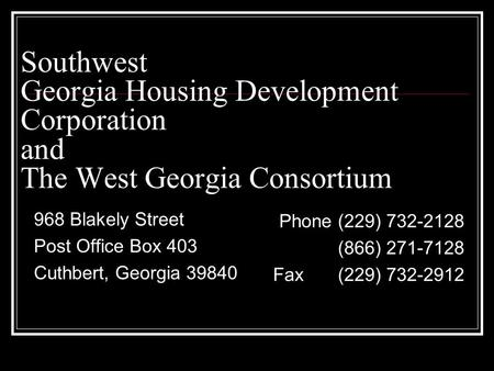 Southwest Georgia Housing Development Corporation and The West Georgia Consortium 968 Blakely Street Post Office Box 403 Cuthbert, Georgia 39840 Phone.