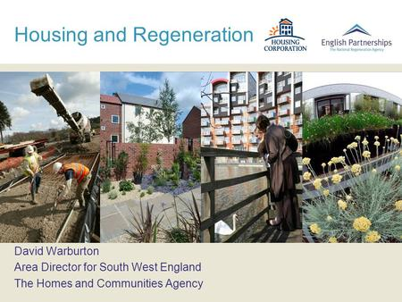 Housing and Regeneration David Warburton Area Director for South West England The Homes and Communities Agency.