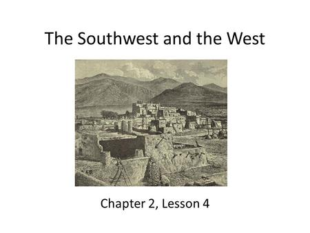 The Southwest and the West Chapter 2, Lesson 4. Lesson Objectives Describe how the Pueblo peoples adapted to their environment. Identify the ways of life.