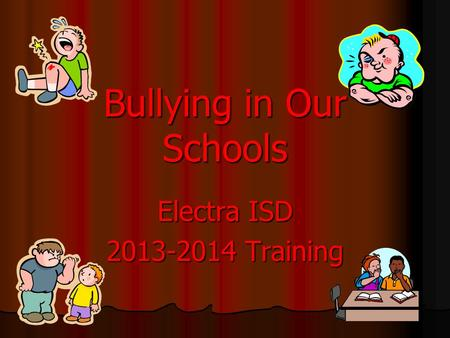 Bullying in Our Schools Electra ISD 2013-2014 Training.