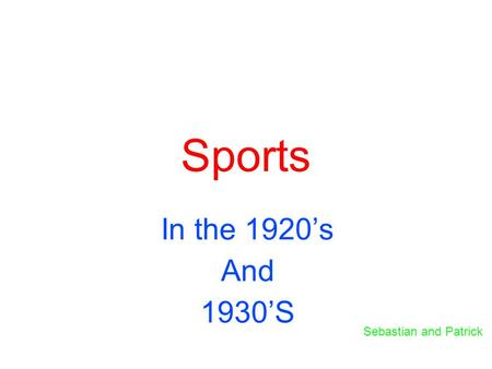 Sports In the 1920's And 1930'S Sebastian and Patrick.