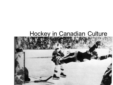 Hockey in Canadian Culture. Hockey History Leagues International competition The monopoly The dominant sport Marketing violence Canada's game? The Sweater.
