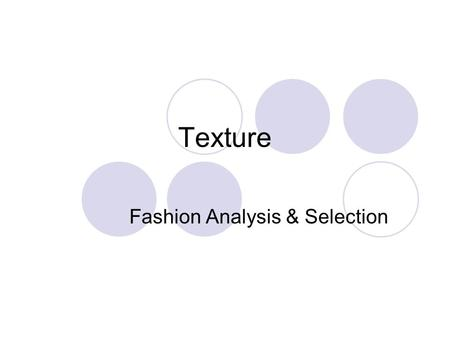 Texture Fashion Analysis & Selection. Objectives After this lesson you should be able to: Explain the Textural characteristics of the following fabrics: