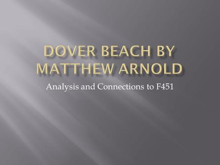 Analysis and Connections to F451.  Arnold wrote this to his wife in 1851 after a trip they took to Dover Beach, England  At this time many people (including.