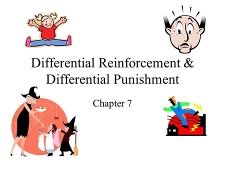 Differential Reinforcement & Differential Punishment Chapter 7.