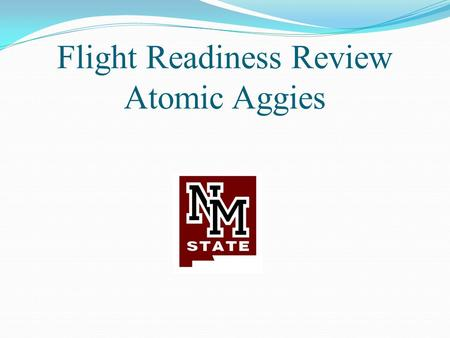"Flight Readiness Review Atomic Aggies. Final Launch Vehicle Dimensions Diameter 5.5"" Overall length: 117.14 inches Approximate Loaded Weight: 35.25 lb."