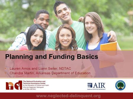 1 Planning and Funding Basics Lauren Amos and Liann Seiter, NDTAC Chandra Martin, Arkansas Department of Education.