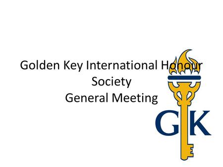 Golden Key International Honour Society General Meeting.