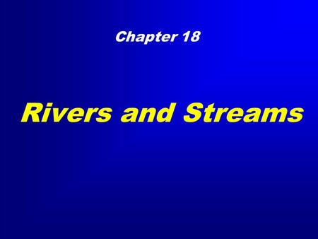 Rivers and Streams Chapter 18. Hydrologic Cycle Streams A stream is a body of water that is confined in a channel and moves downhill under the influence.