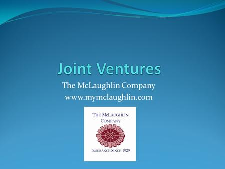 The McLaughlin Company www.mymclaughlin.com. What is a Joint Venture? First of all, let's consider what a joint venture is. The following definition is.