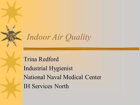 Indoor Air Quality Trina Redford Industrial Hygienist National Naval Medical Center IH Services North.