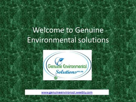 Welcome to Genuine Environmental solutions www.genuineenvironsol.weebly.com.