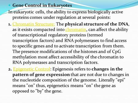 Gene Control in Eukaryotes In eukaryotic cells, the ability to express biologically active proteins comes under regulation at several points: 1. Chromatin.