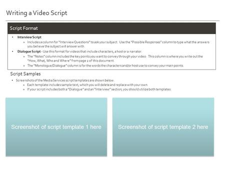 Writing a Video Script Screenshots of the Media Services script templates are shown below. »Each template includes sample text, which you will delete and.