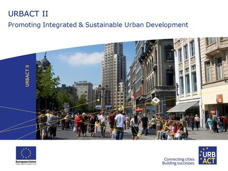 URBACT II Promoting Integrated & Sustainable Urban Development.