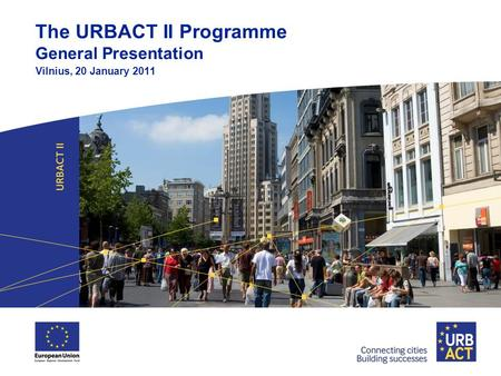 The URBACT II Programme General Presentation Vilnius, 20 January 2011.
