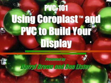 PVC-101 Using Coroplast ™ and PVC to Build Your Display Presented by Darryl Brown and Ron Lister.