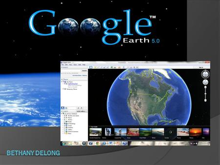What is Google Earth??  Google Earth is a virtual globe, map and geographical information program  Created by Keyhole, Inc, a Central Intelligence Agency.
