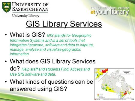 GIS Library Services What is GIS? GIS stands for Geographic Information Systems and is a set of tools that integrates hardware, software and data to capture,