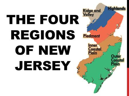 THE FOUR REGIONS OF NEW JERSEY. APPALACHIAN RIDGE AND VALLEY Lies in the northwestern part of NJ Part of the Appalachian Mountain chain.
