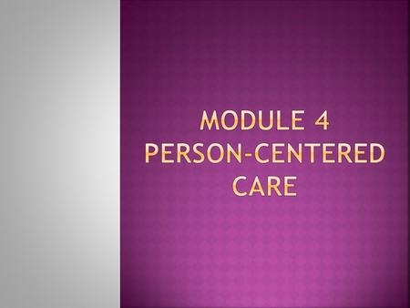  Objectives - At the end of the module, the nurse aide will be able to: 1. Understand the concept/ philosophy of person-centered care. 2. Recognize key.
