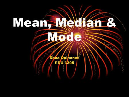 Mean, Median & Mode Dana Quinones EDU 6305. Table of Contents Objective WV Content Standards Guiding Questions Materials Vocabulary Introduction Procedure.