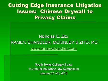 Cutting Edge Insurance Litigation Issues: Chinese Drywall to Privacy Claims Nicholas E. Zito RAMEY, CHANDLER, MCKINLEY & ZITO, P.C. RAMEY, CHANDLER, MCKINLEY.