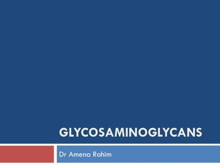 GLYCOSAMINOGLYCANS Dr Amena Rahim.  Most mammalian cells are located in tissues where they are surrounded by a complex extracellular matrix (ECM) often.