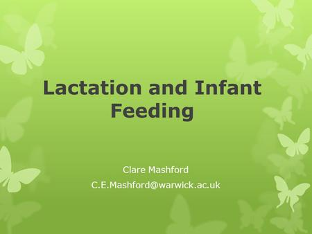 Lactation and Infant Feeding Clare Mashford