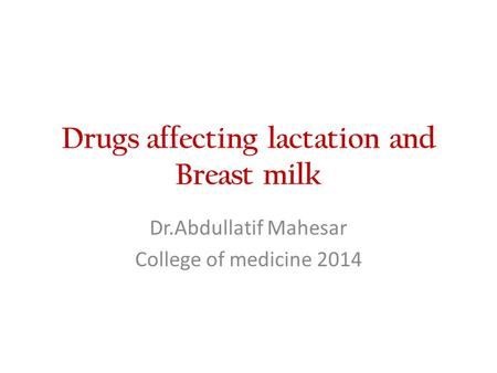 Drugs affecting lactation and Breast milk Dr.Abdullatif Mahesar College of medicine 2014.