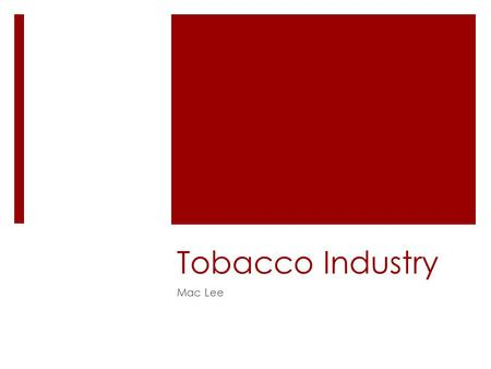 Tobacco Industry Mac Lee. Negative Effects  Other than smoker's own health effects,  Deforestation  Rural Poverty  Pollution  Food Security.