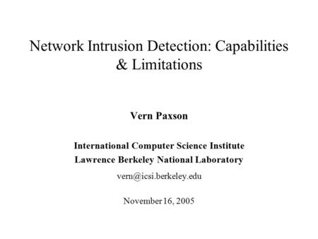 Network Intrusion Detection: Capabilities & Limitations Vern Paxson International Computer Science Institute Lawrence Berkeley National Laboratory