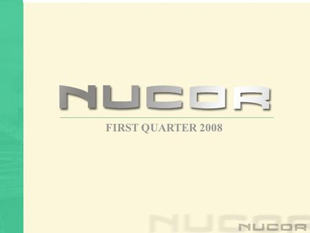 FIRST QUARTER 2008 THANK YOU FOR YOUR INTEREST IN NUCOR!!!