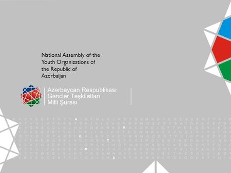 T ə qdim edir National Assembly of the Youth Organizations of the Republic of Azerbaijan.