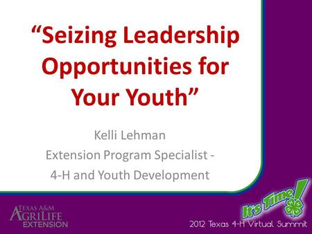 """Seizing Leadership Opportunities for Your Youth"" Kelli Lehman Extension Program Specialist - 4-H and Youth Development."