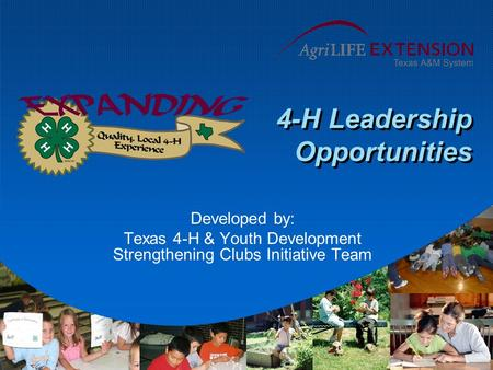 4-H Leadership Opportunities Developed by: Texas 4-H & Youth Development Strengthening Clubs Initiative Team.