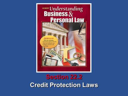 Credit Protection Laws Section 22.2. Understanding Business and Personal Law Credit Protection Laws Section 22.2 Borrowing Money and Buying on Credit.