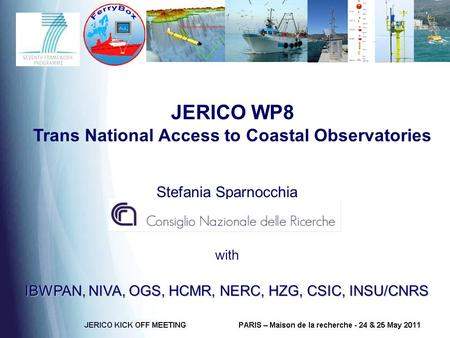 JERICO WP8 Trans National Access to Coastal Observatories Stefania Sparnocchia with IBWPAN, NIVA, OGS, HCMR, NERC, HZG, CSIC, INSU/CNRS.
