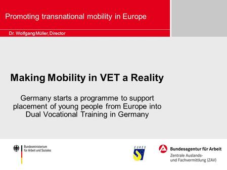 Promoting transnational mobility in Europe Making Mobility in VET a Reality Germany starts a programme to support placement of young people from Europe.